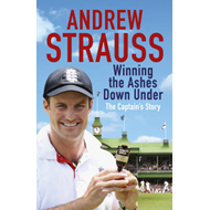 Andrew Strauss: Winning the Ashes Down Under (BOK)