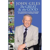 The Great and the Good: The Legendary Players, Managers & Teams of Fifty Football Years (BOK)