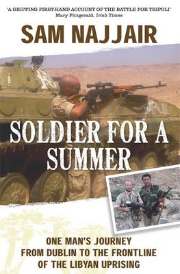 A Soldier for a Summer: One Man's Journey from Dublin to the Frontline of the Libyan Uprising (BOK)