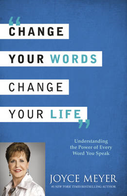 Change Your Words, Change Your Life: Understanding the Power of Every Word You Speak (BOK)