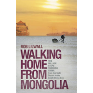 Walking Home from Mongolia: Ten Million Steps Through China, from the Gobi Desert to the South China Sea (BOK)