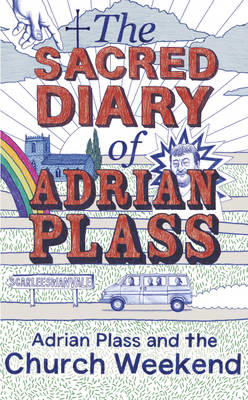 The Sacred Diary of Adrian Plass: Adrian Plass and the Church Weekend: v. 6 (BOK)