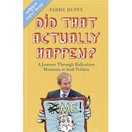Did That Actually Happen?: A Journey Through Unbelievable Moments in Irish Politics (BOK)