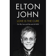 Love is the Cure: On Life, Loss and the End of AIDS (BOK)