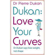 Love Your Curves: Dr. Dukan Says Lose Weight, Not Shape (BOK)