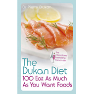 The Dukan Diet 100 Eat as Much as You Want Foods (BOK)