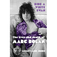 Ride a White Swan: The Lives and Death of Marc Bolan (BOK)