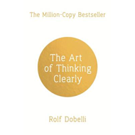 Produktbilde for Art of Thinking Clearly: Better Thinking, Better Decisions (BOK)