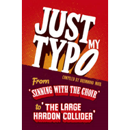 Just My Typo: From Sinning with the Choir to the Large Hardon Collider (BOK)