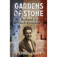 Gardens of Stone: My Boyhood in the French Resistance (BOK)