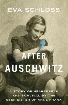 After Auschwitz: A Story of Heartbreak and Survival by the Stepsister of Anne Frank (BOK)