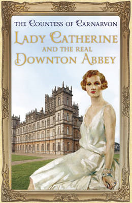 Lady Catherine and the Real Downton Abbey (BOK)