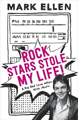 Rock Stars Stole My Life!: A Big Bad Love Affair With Music (BOK)