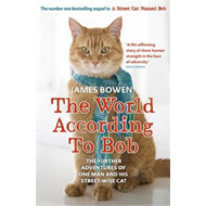 The World According to Bob: The Further Adventures of One Man and His Street-wise Cat (BOK)