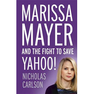 Marissa Mayer and the Fight to Save Yahoo (BOK)