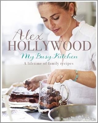 Alex Hollywood: My Busy Kitchen - A Lifetime of Family Recip (BOK)