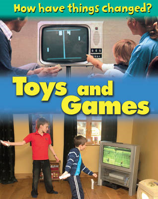 How Have Things Changed: Toys and Games (BOK)