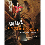 Wild Underground: Caves and Caving (BOK)