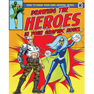 Drawing the Heroes in Your Graphic Novel (BOK)