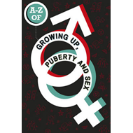 The A-Z of Growing Up, Puberty and Sex (BOK)