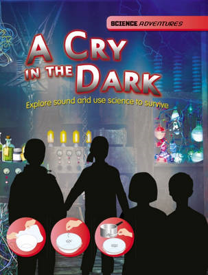 Cry in the Dark - Explore sound and use science to survive (BOK)
