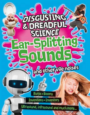 Disgusting and Dreadful Science: Ear-splitting Sounds and Ot (BOK)