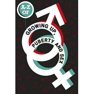 A-Z of Growing Up, Puberty and Sex (BOK)