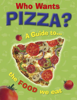 Who Wants Pizza?: A Guide to the Food We Eat (BOK)