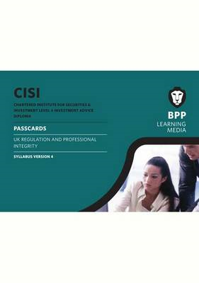CISI IAD Level 4 Regulation and Professional Integrity Passcards Syllabus Version 4: Passcards (BOK)
