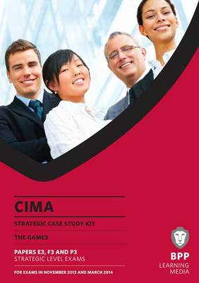 CIMA Strategic Level Case Study Kit (Papers E3, F3 & P3): Case Study Kit (BOK)