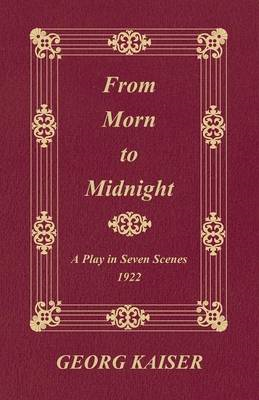From Morn to Midnight: A Play in Seven Scenes (1922) (BOK)