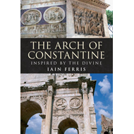 The Arch of Constantine: Inspired by the Divine (BOK)