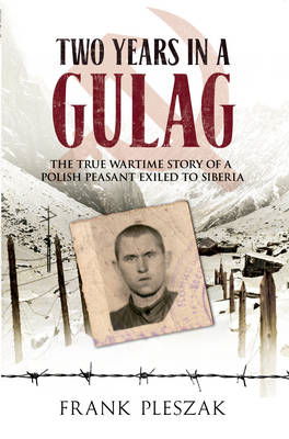 Two Years in a Gulag: The True Wartime Story of a Polish Peasant Exiled to Siberia (BOK)