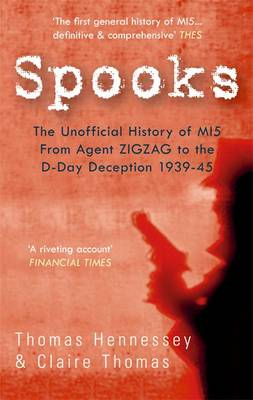 Spooks the Unofficial History of MI5: From Agent Zig Zag to the D-Day Deception 1939-45 (BOK)