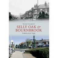Selly Oak and Bournbrook Through Time (BOK)