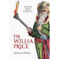 Dr William Price: Wales's First Radical (BOK)
