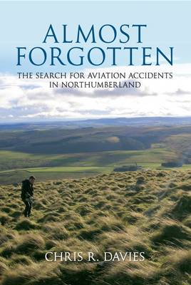 Almost Forgotten: The Search for Aviation Accidents in Northumberland (BOK)