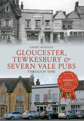 Gloucester, Tewkesbury & Severn Vale Pubs Through Time (BOK)