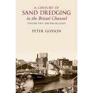 Century of Sand Dredging in the Bristol Channel Volume Two: (BOK)