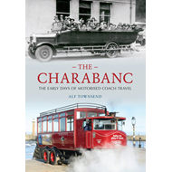 The Charabanc: The Early Days of Motorised Coach Travel (BOK)
