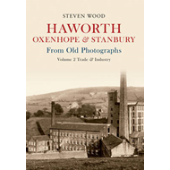 Haworth Oxenhope & Stanbury from Old Photographs: Trade & Industry: Volume 2 (BOK)
