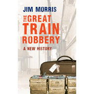 The Great Train Robbery: A New History (BOK)