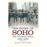 The Story of Soho: The Windmill Years 1932-1964 (BOK)