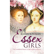 Essex Girls: The Scandalous History of the Women of Essex (BOK)