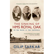 The Sinking of HMS Royal Oak: In the Words of the Survivors (BOK)