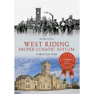 West Riding Pauper Lunatic Asylum Through Time (BOK)