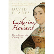 Catherine Howard: The Adultress Wife of Henry VIII (BOK)