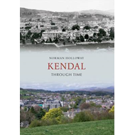 Kendal Through Time (BOK)