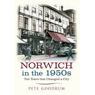 Norwich in the 1950's: Ten Years That Changed a City (BOK)