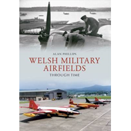 Welsh Military Airfields Through Time (BOK)